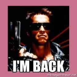 Im Back Meme - i m back i ll be back terminator meme generator
