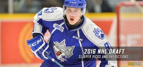 Sleeper Nhl Picks by 2016 Nhl Draft Sleepers Picks And Predictions