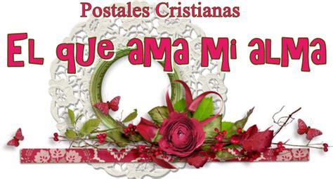 imagenes cristianas q edifican postales cristianas el que ama mi alma dale la bienvenida
