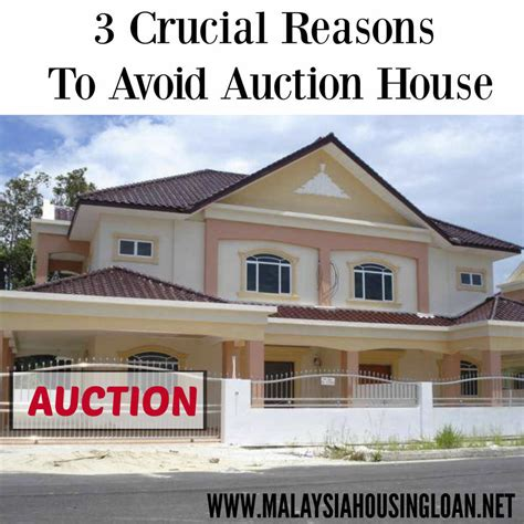 auction house 3 crucial reasons to avoid auction house archives malaysia housing loan