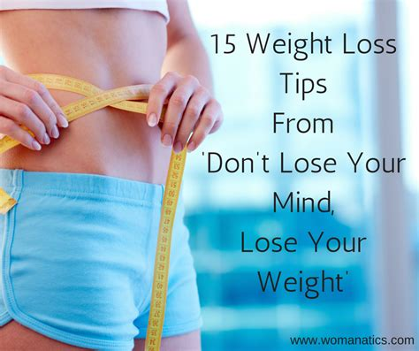 15 Tips On How To Your Weight by 15 Weight Loss Tips From Don T Lose Your Mind Lose Your