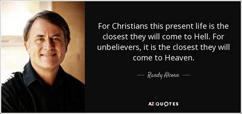 this closest randy alcorn quote for christians this present life is
