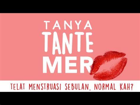 Telat Menstruasi Remaja Ttm Tanya Tante Mer 2 Telat Menstruasi Sebulan