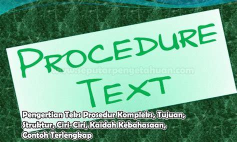 membuat teks prosedur tentang kegiatan aktivitas pengertian teks prosedur kompleks tujuan struktur ciri