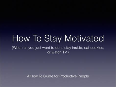 how to your to stay with you how to stay motivated when you just want to stay inside eat cookies