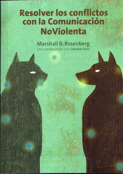libro comunicacion no violenta un aprendiendo todos de todo por laborda libro resolver los conflictos con la