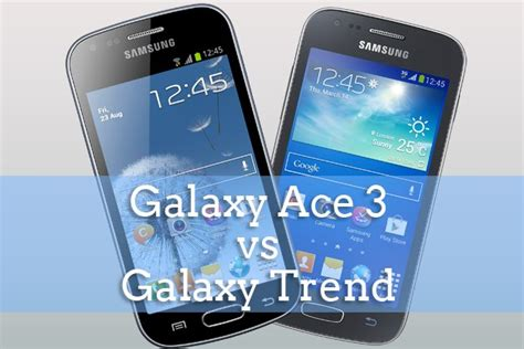Galaxy Ace 3 Vs Galaxy Fame Comparatif Samsung Galaxy Ace 3 Vs Galaxy Trend Androidpit