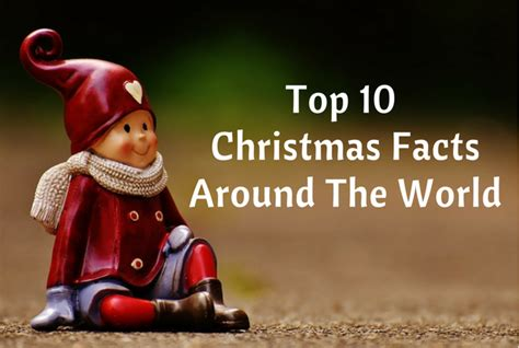 top christmas facts top 10 facts around the world