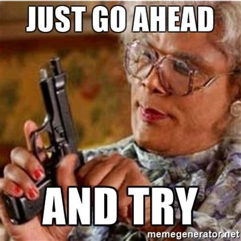 Meme Generator Madea - just go ahead and try madea gun meme meme generator