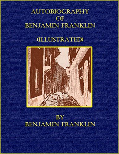 the autobiography of benjamin franklin illustrated benjamin franklin quotes quotehd