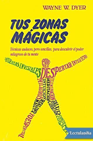 libro tus zonas magicas tus zonas m 225 gicas wayne w dyer descargar epub y pdf gratis lectulandia