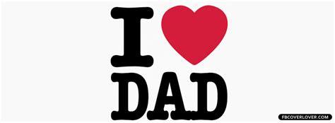 imagenes de i love you dad i love dad facebook cover fbcoverlover com