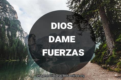 imagenes de dios fuerza imagenes de dios dame fuerzas imagenes cristianas