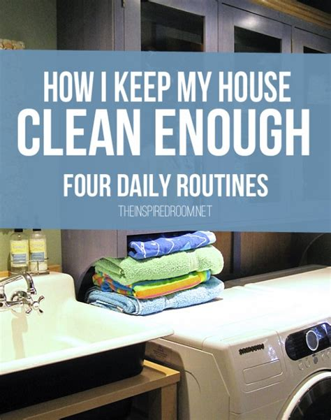 cleaning inspiration four daily routines how i keep my house quot clean enough
