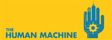 The Human Machine the human machine how we get to next
