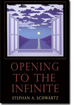 the infinite future a novel books opening to the infinite by stephan a schwartz