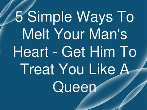 5 simple ways to melt your s get him to treat you like a