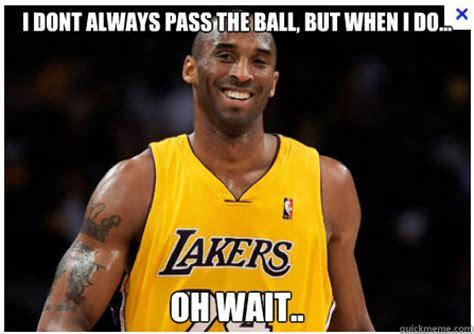 Kobe Rape Meme - i dont always pass the ball but when i do oh wait