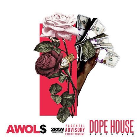 dope house lyrics awol dope house freestyle lyrics genius lyrics