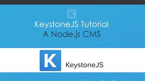 node js tutorial youtube keystone js tutorial a node js cms youtube