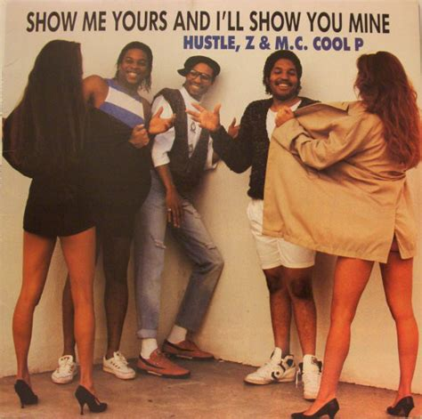 Plays Ill Show You Mine If You Show Me Yours With by Hustle Z M C Cool P Show Me Yours I Ll Show You