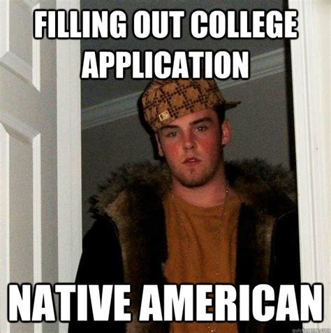 Application Meme - filling out college application native american scumbag