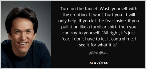 Are You Upset When A Recipe Doesnt Turn Out Right by Mitch Albom Quote Turn On The Faucet Wash Yourself With