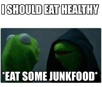 Eat Healthy Meme - meme creator i should eat healthy eat some junkfood