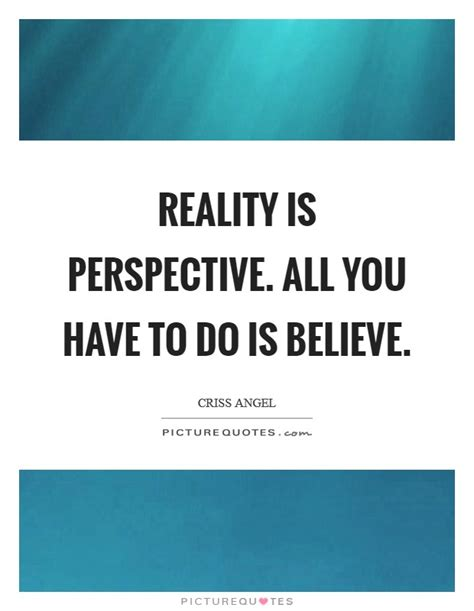 Perspective Is Reality Quote reality is perspective all you to do is believe