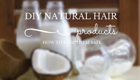 10 diy natural hair products the good the bad the ugly how to keep your diy natural hair products safe