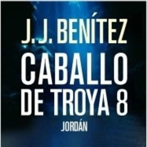 libro jordan caballo de troya jj benitez caballo de troya 8 jord 225 n 2006 parte 1 en audio libros en mp3 08 02 a las 22 55