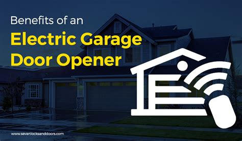 the advantages of using garage benefits of an electric garage door opener sevan locks doors