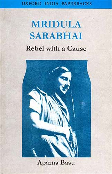 The Rebel With A Cause by Mridula Sarabhai Rebel With A Cause