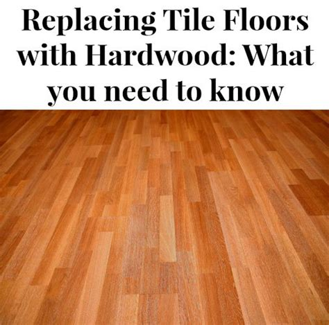 Replace Tile With Hardwood In Kitchen by What You Need To About Replacing Tile With Hardwood