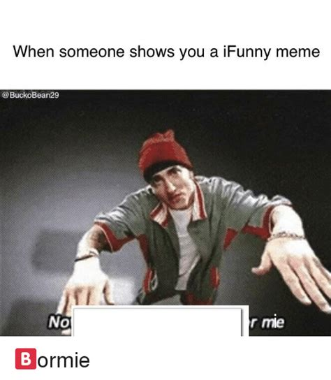 Ifunny Meme - when someone shows vou a ifunny meme buckobean29 fi no r