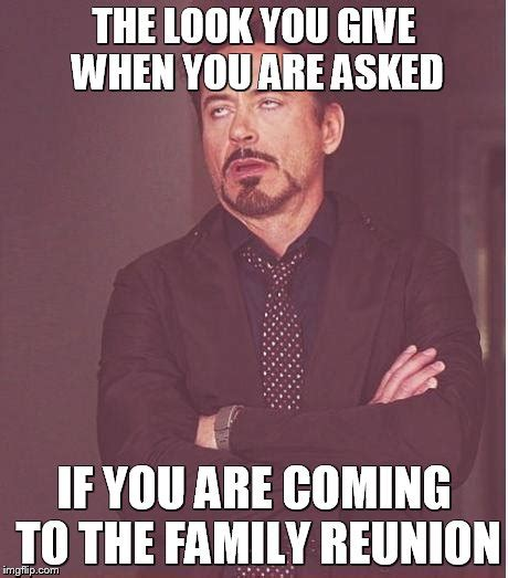 Family Reunion Meme - face you make robert downey jr meme imgflip