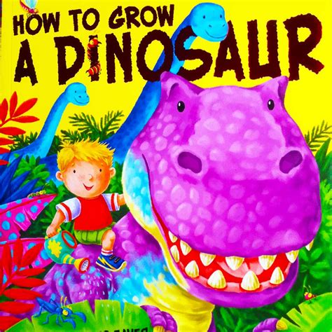 how to grow a dinosaur books how to grow a dinosaur book club