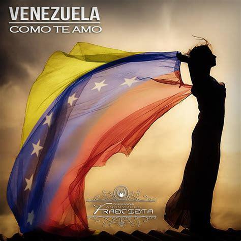 imagenes yo amo venezuela te amo venezuela by anonsfrascista on deviantart