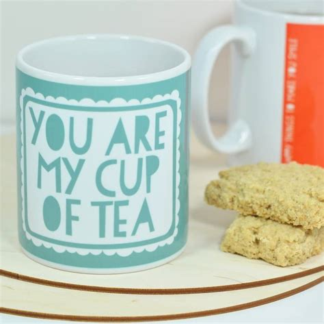 My Cup Of Tea you are my cup of tea mug by bread jam notonthehighstreet