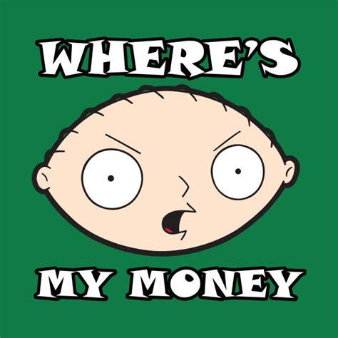 My Money gallery stewie wheres my money best resource