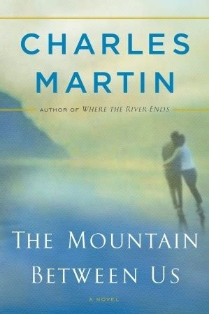 mountain a novel books the mountain between us by charles martin reviews