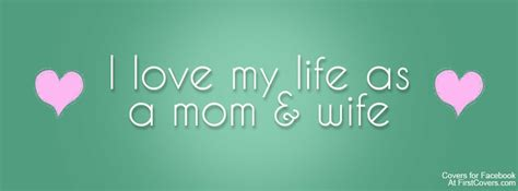 I love my life as a mom & wife - Timeline Cover | Words of ... I Love My Husband And Kids Facebook Cover