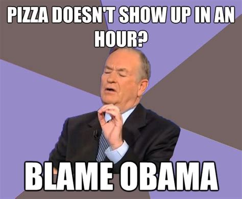 Obama Dog Meme - pizza doesnt show up in an hour blame obama bill o reilly