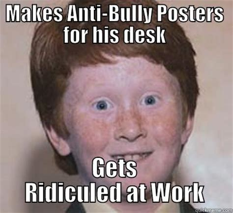 Bully Meme - workplace bully quickmeme