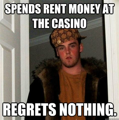 Rent Meme - spends rent money at the casino regrets nothing scumbag
