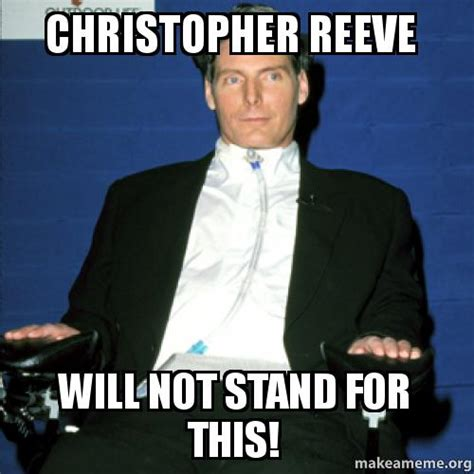 Christopher Meme - christopher reeve will not stand for this make a meme