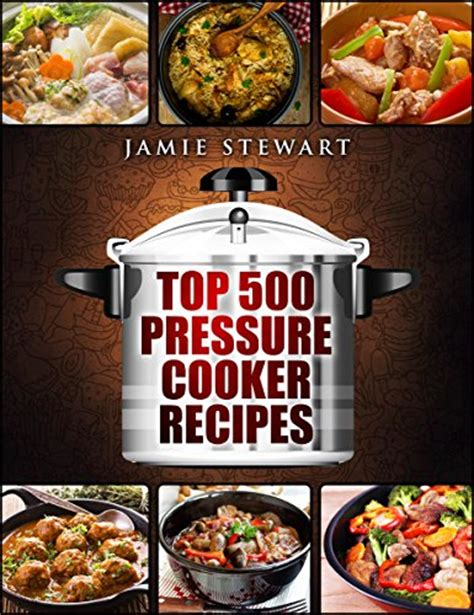 instant pot electric pressure cooker cookbook top 500 chef proved easy and delicious instant pot recipes for weight loss and overall top 500 instant pot recipes cookbook books top 500 pressure cooker recipes fast cooker