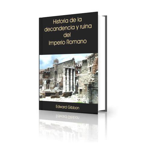 libro historia de la decadencia y cada del imperio romano iii opiniones de historia de la decadencia y ca 237 da del imperio