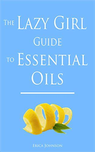 lazy s guide to living a beautiful books the lazy guide to essential oils free kindle books