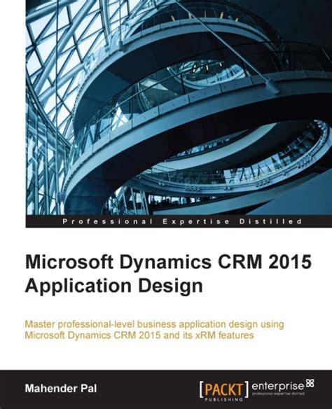 application design books microsoft dynamics crm 2015 application design packt books